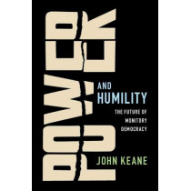 Power and Humility: The Future of Monitory Democracy by John Keane, 9781108425223