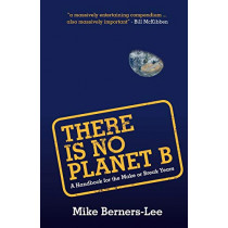 There Is No Planet B: A Handbook for the Make or Break Years by Mike Berners-Lee, 9781108439589