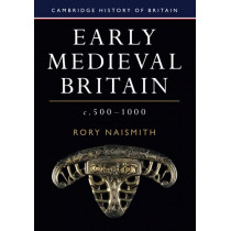 Early Medieval Britain, c. 500-1000 by Rory Naismith, 9781108440257