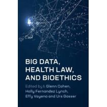 Big Data, Health Law, and Bioethics by I. Glenn Cohen, 9781108449670