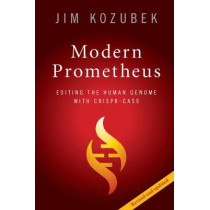 Modern Prometheus: Editing the Human Genome with Crispr-Cas9 by James Kozubek, 9781108454629