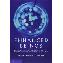 Enhanced Beings: Human Germline Modification and the Law by Kerry Lynn Macintosh, 9781108457293
