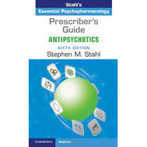 Prescriber's Guide: Antipsychotics: Stahl's Essential Psychopharmacology by Stephen M. Stahl, 9781108462976