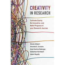 Creativity in Research: Cultivate Clarity, Be Innovative, and Make Progress in your Research Journey by Nicola Ulibarri, 9781108706117