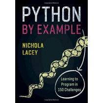 Python by Example: Learning to Program in 150 Challenges by Nichola Lacey, 9781108716833