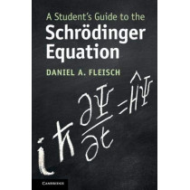 A Student's Guide to the Schroedinger Equation by Daniel A. Fleisch, 9781108819787