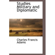 Studies Military and Diplomatic by Charles Francis Adams, 9781116305975