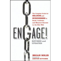 Engage!: The Complete Guide for Brands and Businesses to Build, Cultivate, and Measure Success in the New Web by Brian Solis, 9781118003763