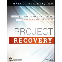 Project Recovery: Case Studies and Techniques for Overcoming Project Failure by Harold R. Kerzner, 9781118809198