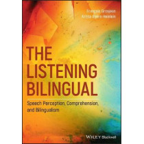 The Listening Bilingual: Speech Perception, Comprehension, and Bilingualism by Francois Grosjean, 9781118835777