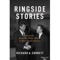 Ringside Stories: From the Kennedy White House to Real Estate Everest by Richard A. Corbett, 9781118898727