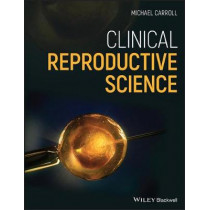 Clinical Reproductive Science by Michael Carroll, 9781118975954