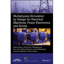 Multiphysics Simulation by Design for Electrical Machines, Power Electronics and Drives by Ping Zhou, 9781119103448