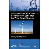 Advanced Control of Doubly Fed Induction Generator for Wind Power Systems by Dehong Xu, 9781119172062