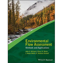 Environmental Flow Assessment: Methods and Applications by John G. Williams, 9781119217367