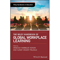 The Wiley Handbook of Global Workplace Learning by Vanessa Hammler Kenon, 9781119226994