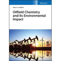 Oilfield Chemistry and its Environmental Impact by Henry A. Craddock, 9781119244257