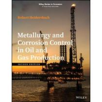 Metallurgy and Corrosion Control in Oil and Gas Production by Robert Heidersbach, 9781119252054