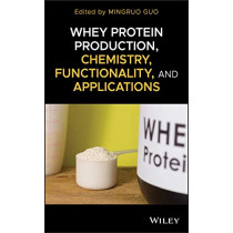Whey Protein Production, Chemistry, Functionality, and Applications by Mingruo Guo, 9781119256021