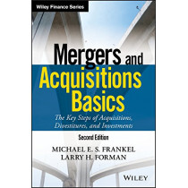 Mergers and Acquisitions Basics: The Key Steps of Acquisitions, Divestitures, and Investments by Michael E. S. Frankel, 9781119273479