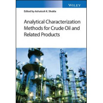 Analytical Characterization Methods for Crude Oil and Related Products by Ashutosh Shukla, 9781119286318