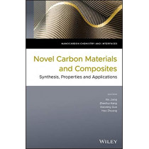 Novel Carbon Materials and Composites: Synthesis, Properties and Applications by Xin Jiang, 9781119313397