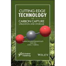 Cutting-Edge Technology for Carbon Capture, Utilization, and Storage by John J. Carroll, 9781119363484