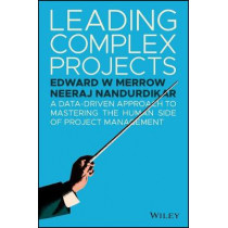 Leading Complex Projects: A Data-Driven Approach to Mastering the Human Side of Project Management by Edward W. Merrow, 9781119382195