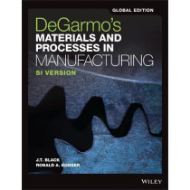 DeGarmo's Materials and Processes in Manufacturing: SI Version by J. T. Black, 9781119382898