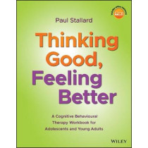 Thinking Good, Feeling Better: A Cognitive Behavioural Therapy Workbook for Adolescents and Young Adults by Paul Stallard, 9781119396291
