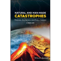 Natural and Man-Made Catastrophes: Theories, Economics, and Policy Designs by S. Niggol Seo, 9781119416791