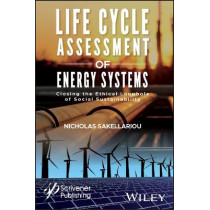 Life Cycle Assessment of Energy Systems: Closing the Ethical Loophole of Social Sustainability by Nicholas Sakellariou, 9781119418160