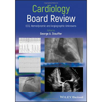 Cardiology Board Review: ECG, Hemodynamic and Angiographic Unknowns by George A. Stouffer, 9781119423232
