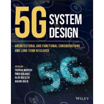 5G System Design: Architectural and Functional Considerations and Long Term Research by Patrick Marsch, 9781119425120