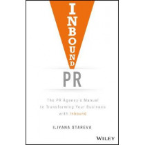 Inbound PR: The PR Agency's Manual to Transforming Your Business With Inbound by Iliyana Stareva, 9781119462217