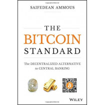 The Bitcoin Standard: The Decentralized Alternative to Central Banking by Saifedean Ammous, 9781119473862