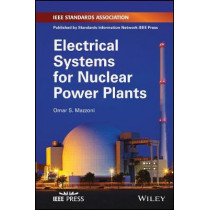 Electrical Systems for Nuclear Power Plants by Dr. Omar S. Mazzoni, 9781119483601