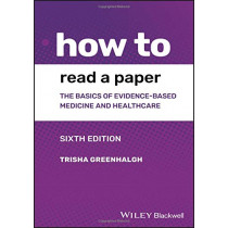 How to Read a Paper: The Basics of Evidence-based Medicine and Healthcare by Trisha Greenhalgh, 9781119484745