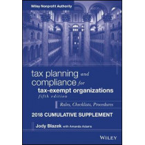 Tax Planning and Compliance for Tax-Exempt Organizations: Rules, Checklists, Procedures - 2018 Cumulative Supplement by Jody Blazek, 9781119486503