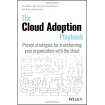 The Cloud Adoption Playbook: Proven Strategies for Transforming Your Organization with the Cloud by Moe Abdula, 9781119491811