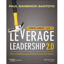 A Principal Manager's Guide to Leverage Leadership 2.0: How to Build Exceptional Schools Across Your District by Paul Bambrick-Santoyo, 9781119496649