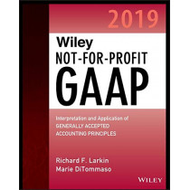 Wiley Not-for-Profit GAAP 2019: Interpretation and Application of Generally Accepted Accounting Principles by Richard F. Larkin, 9781119511656