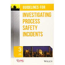 Guidelines for Investigating Process Safety Incidents by Center for Chemical Process Safety (CCPS), 9781119529071
