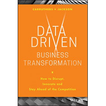Data Driven Business Transformation: How to Disrupt, Innovate and Stay Ahead of the Competition by Peter Jackson, 9781119543152