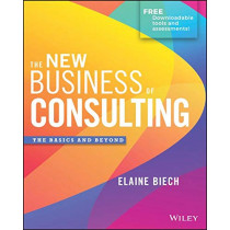 The New Business of Consulting: The Basics and Beyond by Elaine Biech, 9781119556909
