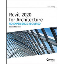 Revit 2020 for Architecture: No Experience Required by Eric Wing, 9781119560081