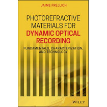 Photorefractive Materials for Dynamic Optical Recording: Fundamentals, Characterization, and Technology by Jaime Frejlich, 9781119563778