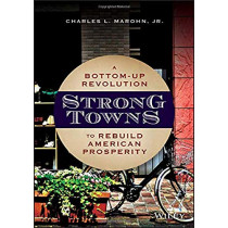 Strong Towns: A Bottom-Up Revolution to Rebuild American Prosperity by Charles L. Marohn, Jr., 9781119564812