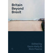 Britain Beyond Brexit by Gavin Kelly, 9781119572077