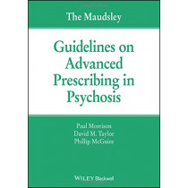 The Maudsley Guidelines on Advanced Prescribing in Psychosis by Paul Morrison, 9781119578444